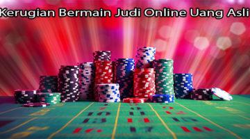 Kerugian Bermain Judi Online Uang Asli