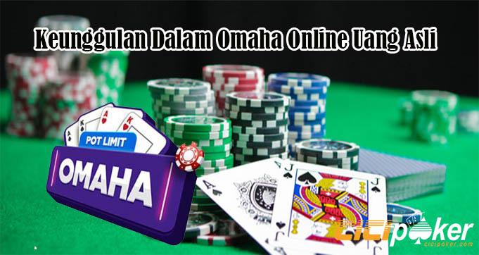 Keunggulan Dalam Omaha Online Uang Asli